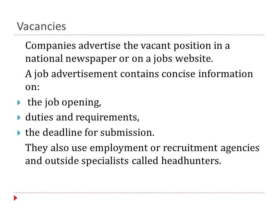 Vacancies Companies advertise the vacant position in a national newspaper or on a jobs website.