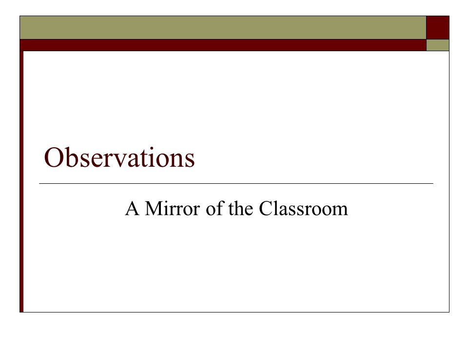 Observations A Mirror of the Classroom