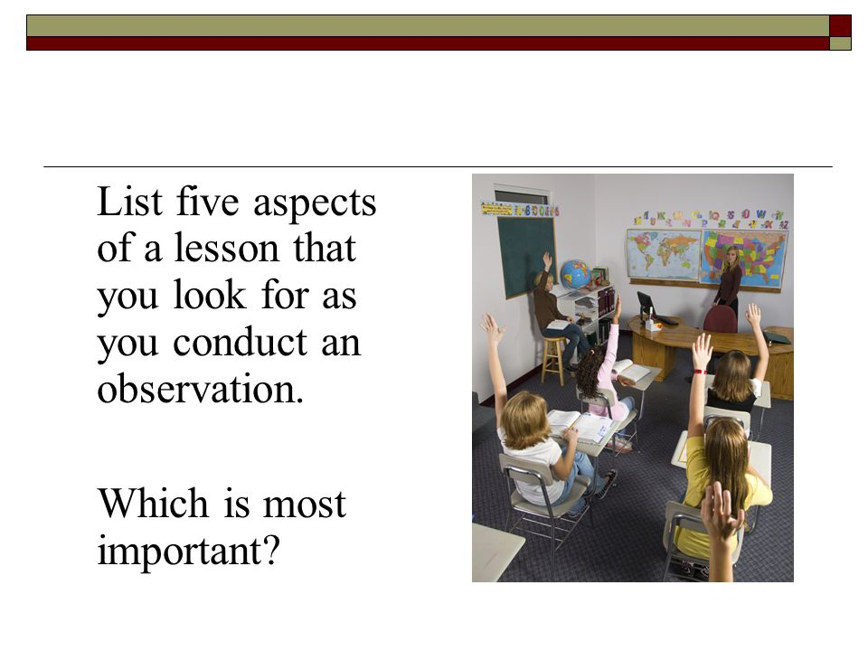 List five aspects of a lesson that you look for as you conduct an observation.