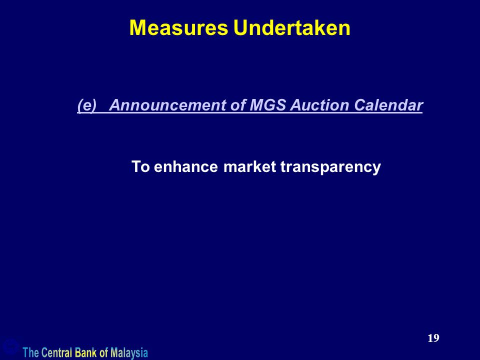 19 Measures Undertaken (e) Announcement of MGS Auction Calendar To enhance market transparency