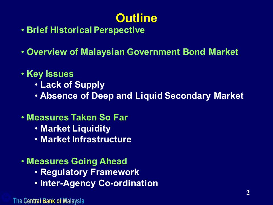 2 Outline Brief Historical Perspective Overview of Malaysian Government Bond Market Key Issues Lack of Supply Absence of Deep and Liquid Secondary Market Measures Taken So Far Market Liquidity Market Infrastructure Measures Going Ahead Regulatory Framework Inter-Agency Co-ordination