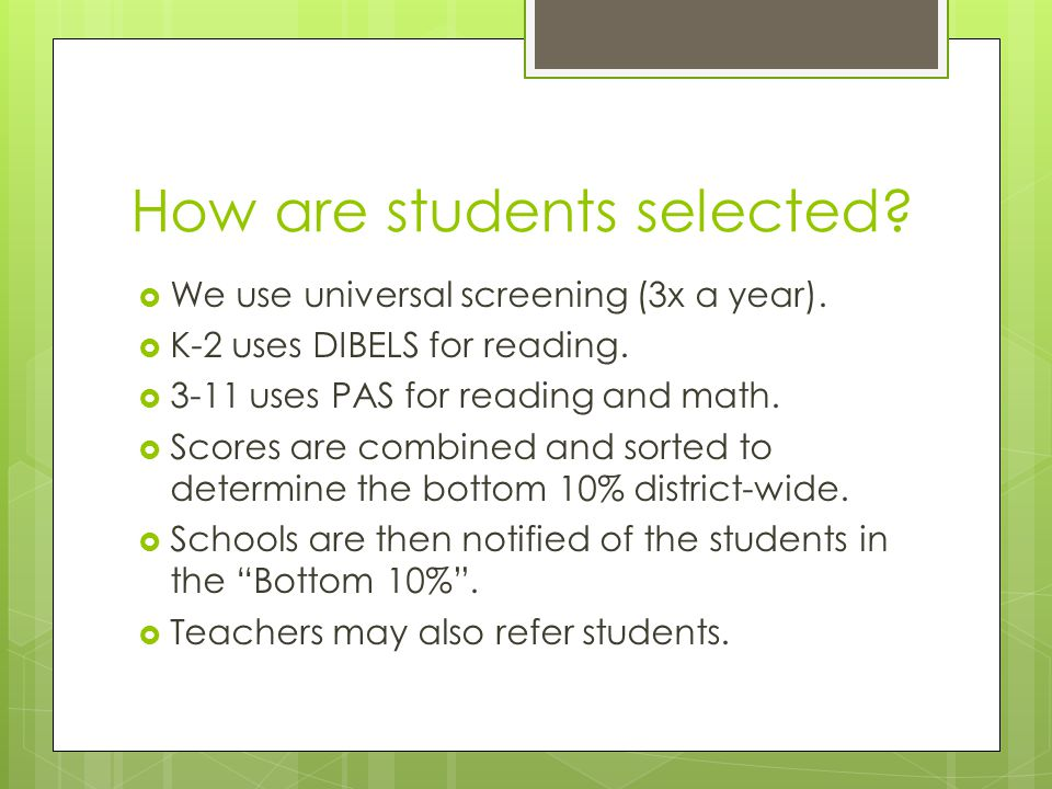 How are students selected.  We use universal screening (3x a year).