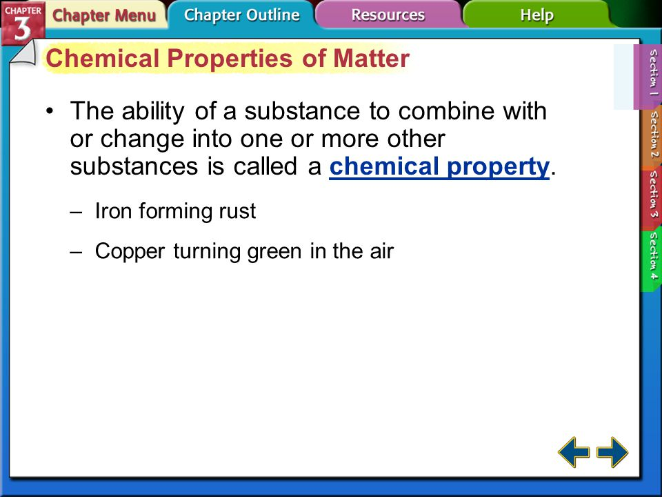 Section 3-1 Physical Properties of Matter (cont.) Extensive properties are dependent on the amount of substance present, such as mass, length, or volume.Extensive properties Intensive properties are independent of the amount of substance present, such as density.Intensive properties