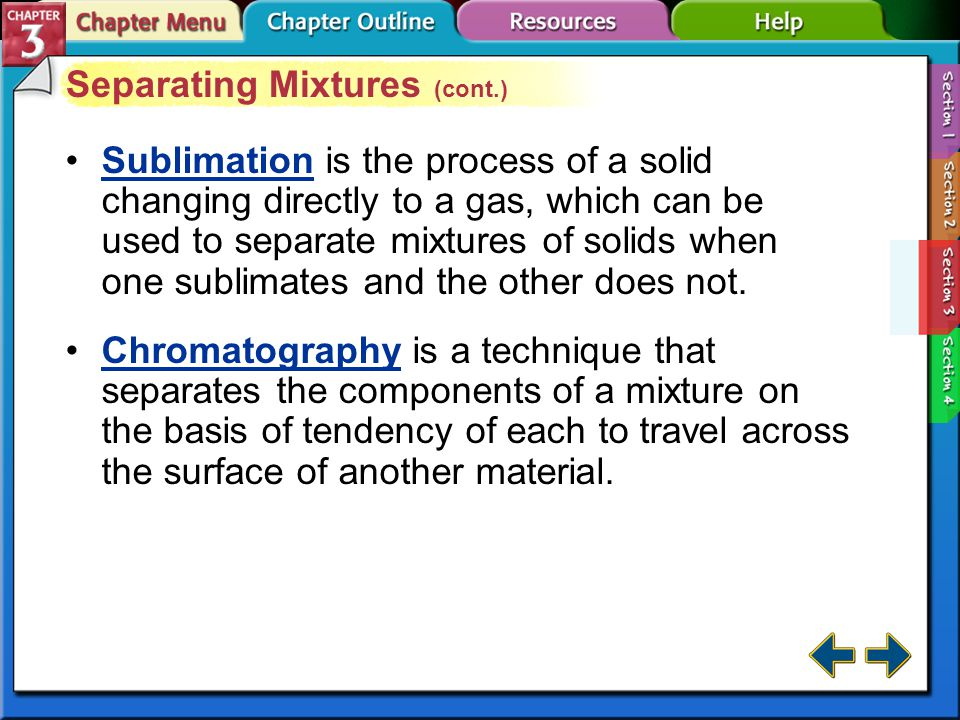 Section 3-3 Separating Mixtures Filtration is a technique that uses a porous barrier to separate a solid from a liquid in a heterogeneous mixture.Filtration Distillation is a separation technique for homogeneous mixtures that is based on the differences in boiling points of substances.Distillation Crystallization is a separation technique for homogenous mixtures that results in the formation of pure solid particles from a solution containing the dissolved substance.Crystallization