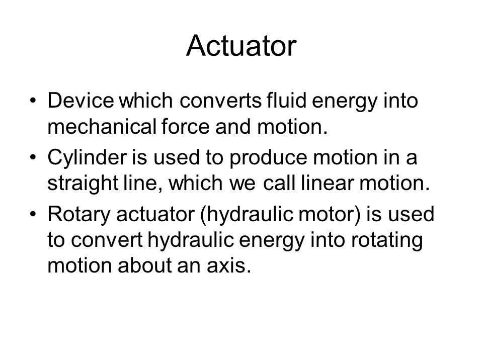 Actuator Device which converts fluid energy into mechanical force and motion.