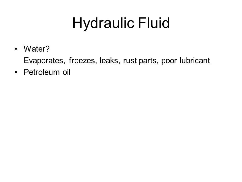 Hydraulic Fluid Water? Evaporates, freezes, leaks, rust parts, poor lubricant Petroleum oil