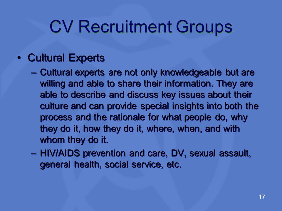 17 CV Recruitment Groups Cultural Experts –Cultural experts are not only knowledgeable but are willing and able to share their information.