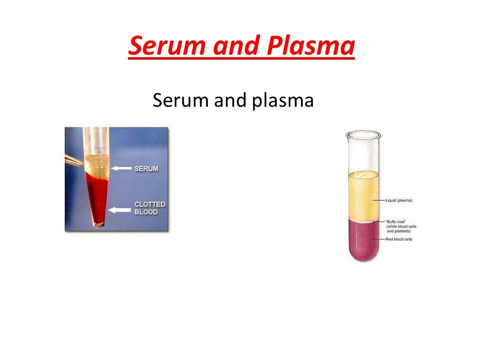 Serum and Plasma Serum and plasma