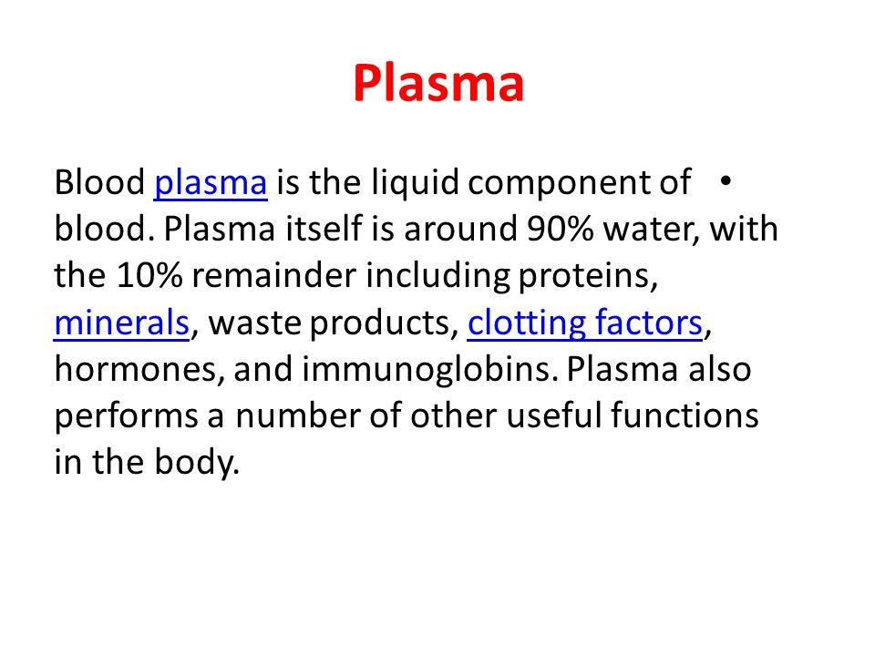 Plasma Blood plasma is the liquid component of blood.