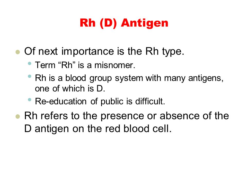 Rh (D) Antigen Of next importance is the Rh type. Term Rh is a misnomer.