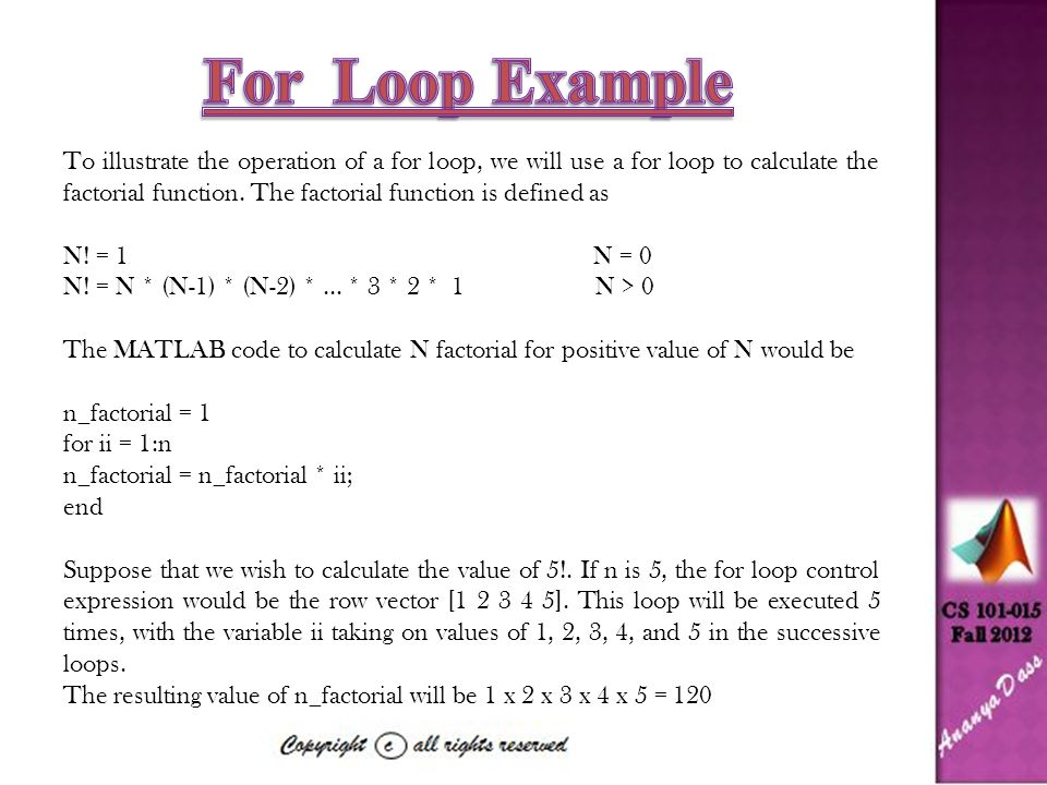 To illustrate the operation of a for loop, we will use a for loop to calculate the factorial function.