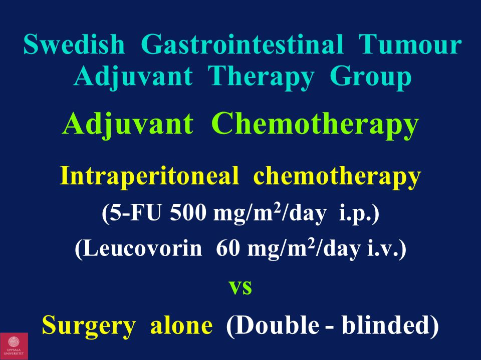 Swedish Gastrointestinal Tumour Adjuvant Therapy Group Adjuvant Chemotherapy Intraperitoneal chemotherapy (5-FU 500 mg/m 2 /day i.p.) (Leucovorin 60 mg/m 2 /day i.v.) vs Surgery alone (Double - blinded)