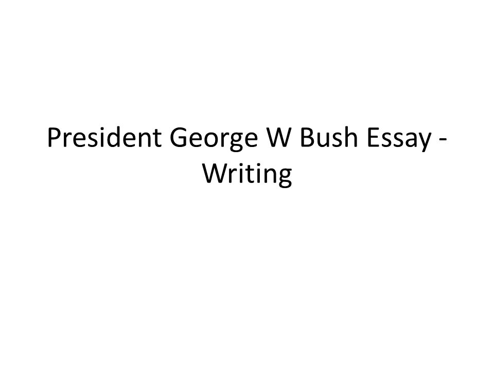 president george w bush essay writing outline guiding question 1 president george w bush essay writing