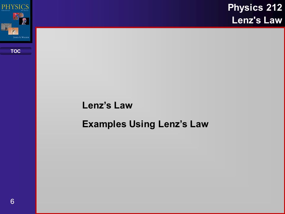 TOC 6 Physics 212 Lenz s Law Lenz's Law Examples Using Lenz's Law