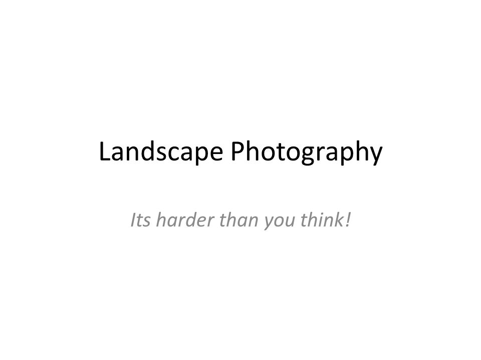 Landscape Photography Its harder than you think!