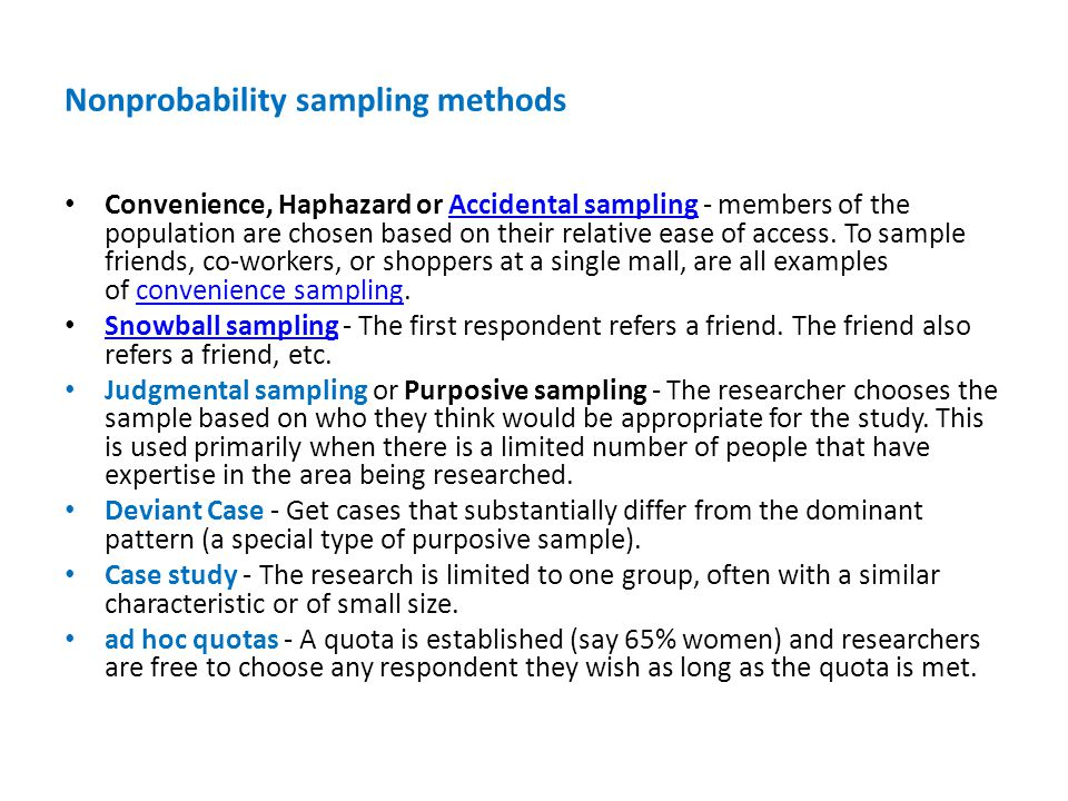 Nonprobability sampling methods Convenience, Haphazard or Accidental sampling - members of the population are chosen based on their relative ease of access.