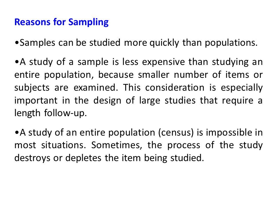 Reasons for Sampling Samples can be studied more quickly than populations.