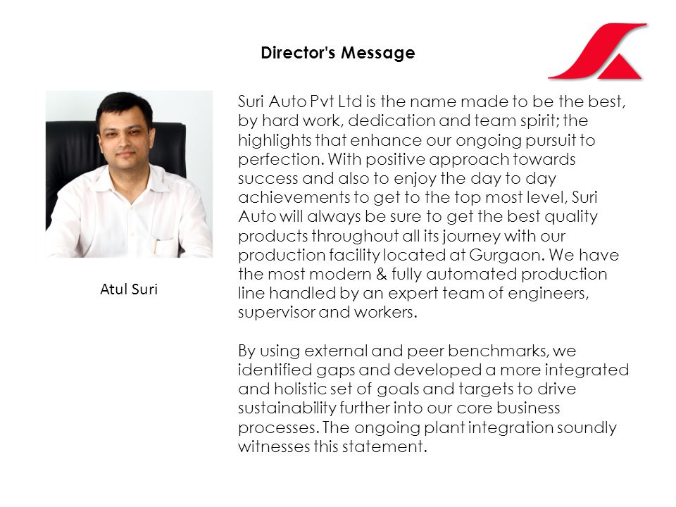 Director s Message Suri Auto Pvt Ltd is the name made to be the best, by hard work, dedication and team spirit; the highlights that enhance our ongoing pursuit to perfection.