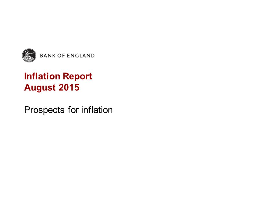 Inflation Report August 2015 Prospects for inflation