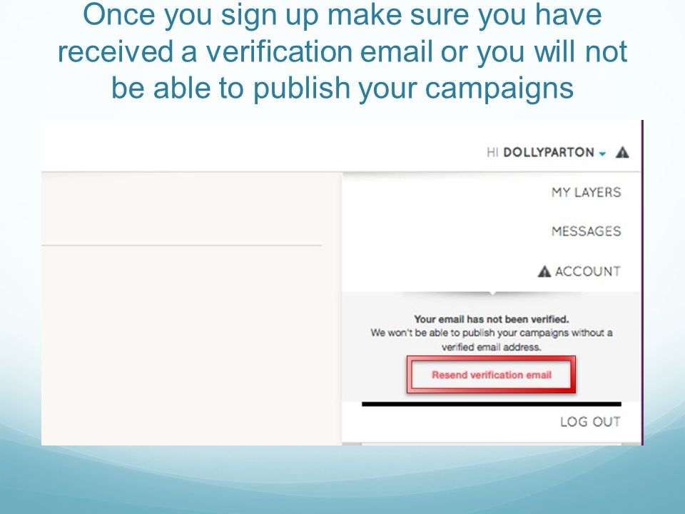 Once you sign up make sure you have received a verification  or you will not be able to publish your campaigns