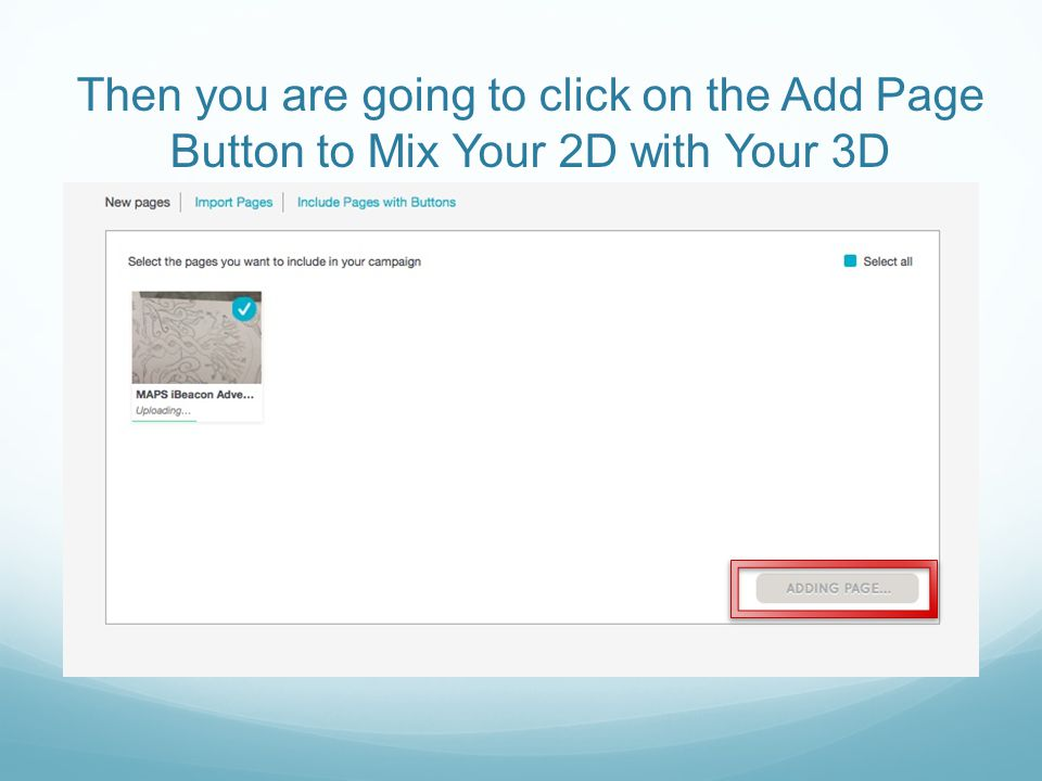 Then you are going to click on the Add Page Button to Mix Your 2D with Your 3D
