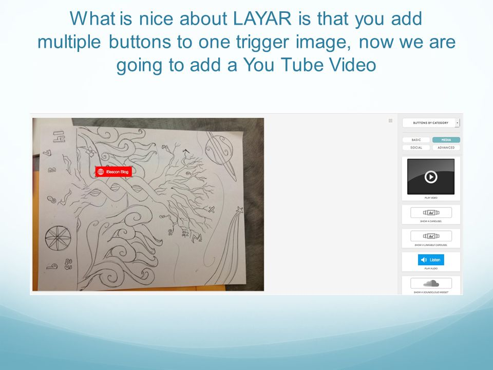 What is nice about LAYAR is that you add multiple buttons to one trigger image, now we are going to add a You Tube Video