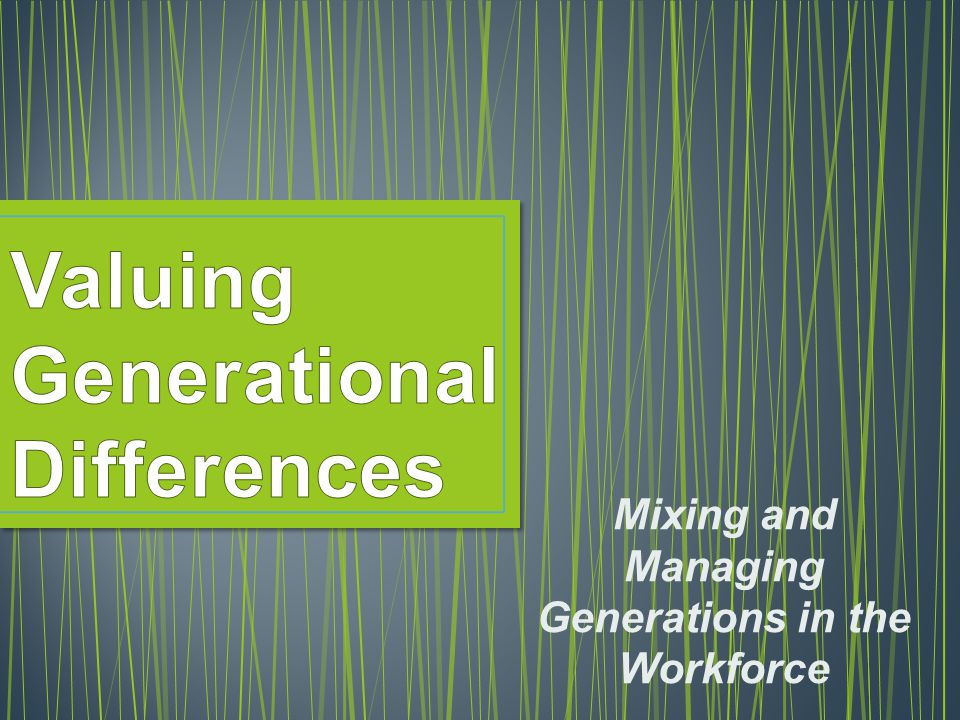 Mixing and Managing Generations in the Workforce