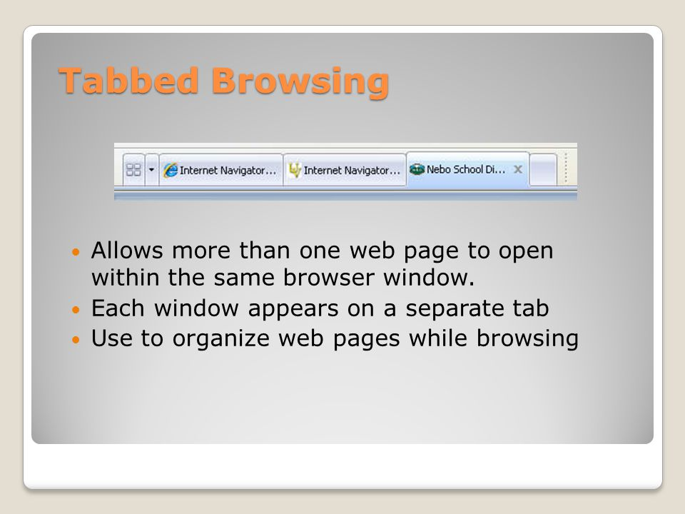 Tabbed Browsing Allows more than one web page to open within the same browser window.