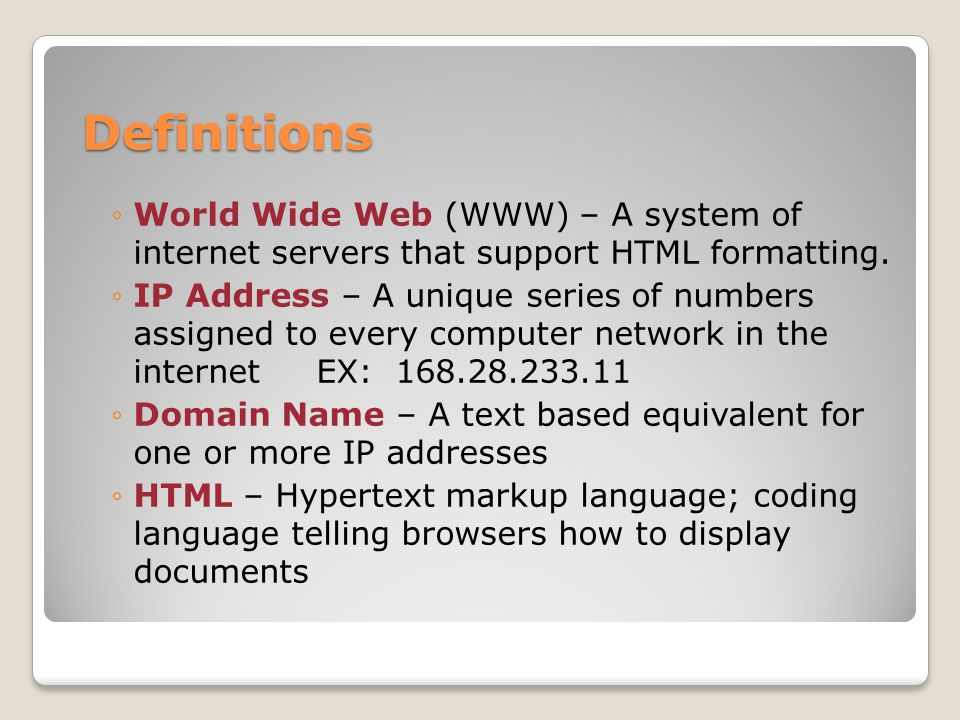 Definitions ◦World Wide Web (WWW) – A system of internet servers that support HTML formatting.