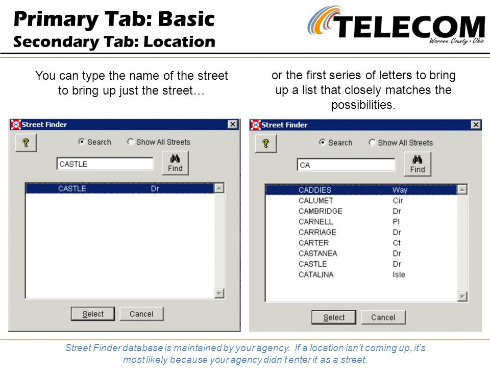Primary Tab: Basic Secondary Tab: Location You can type the name of the street to bring up just the street… or the first series of letters to bring up a list that closely matches the possibilities.