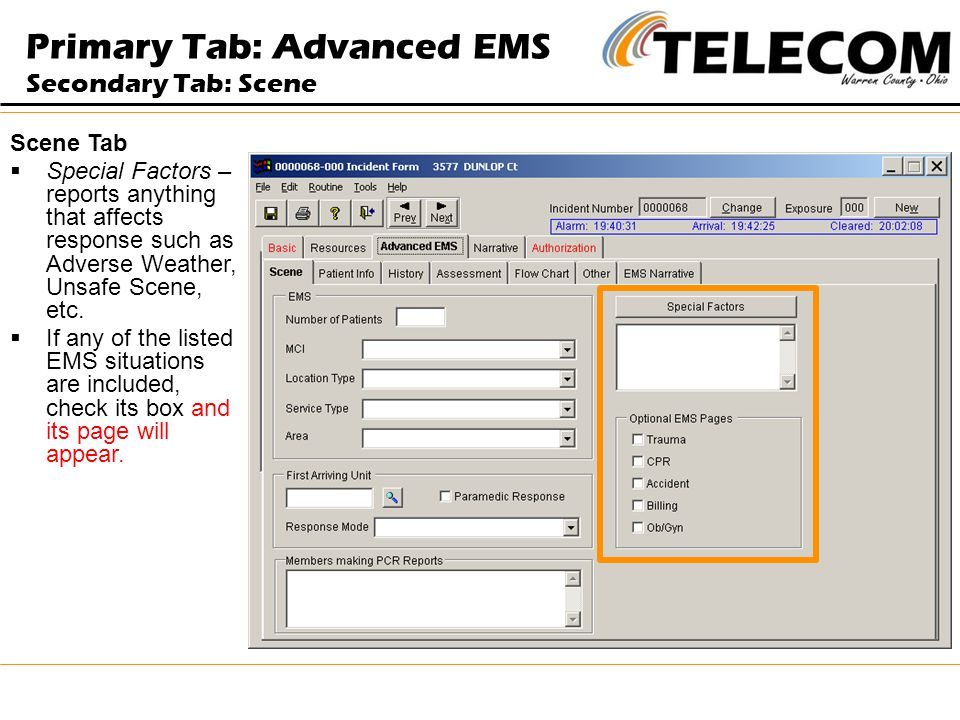 Scene Tab  Special Factors – reports anything that affects response such as Adverse Weather, Unsafe Scene, etc.