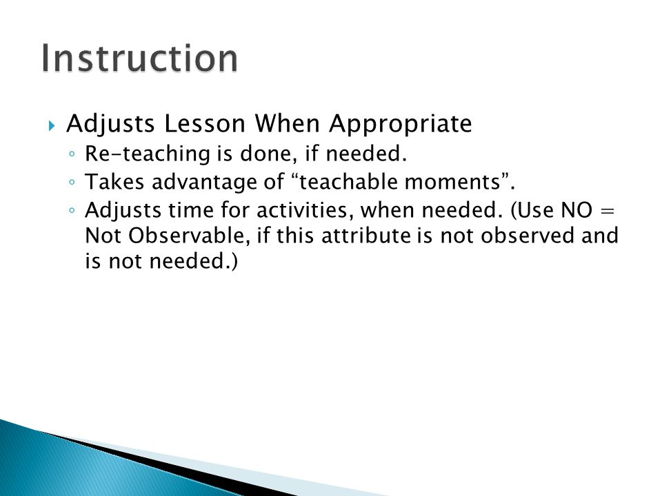  Adjusts Lesson When Appropriate ◦ Re-teaching is done, if needed.