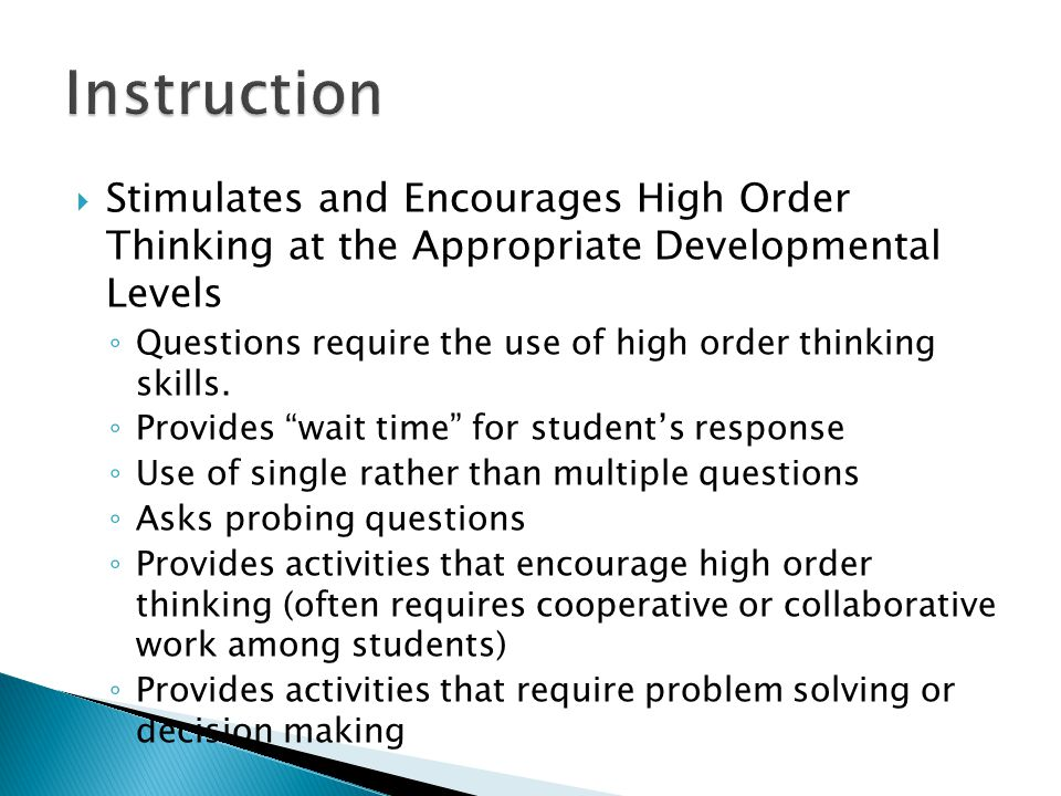  Stimulates and Encourages High Order Thinking at the Appropriate Developmental Levels ◦ Questions require the use of high order thinking skills.