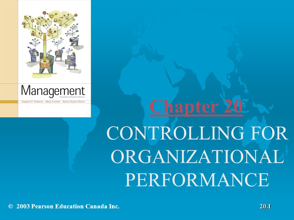 Chapter 20 CONTROLLING FOR ORGANIZATIONAL PERFORMANCE © 2003 Pearson Education Canada Inc.20.1