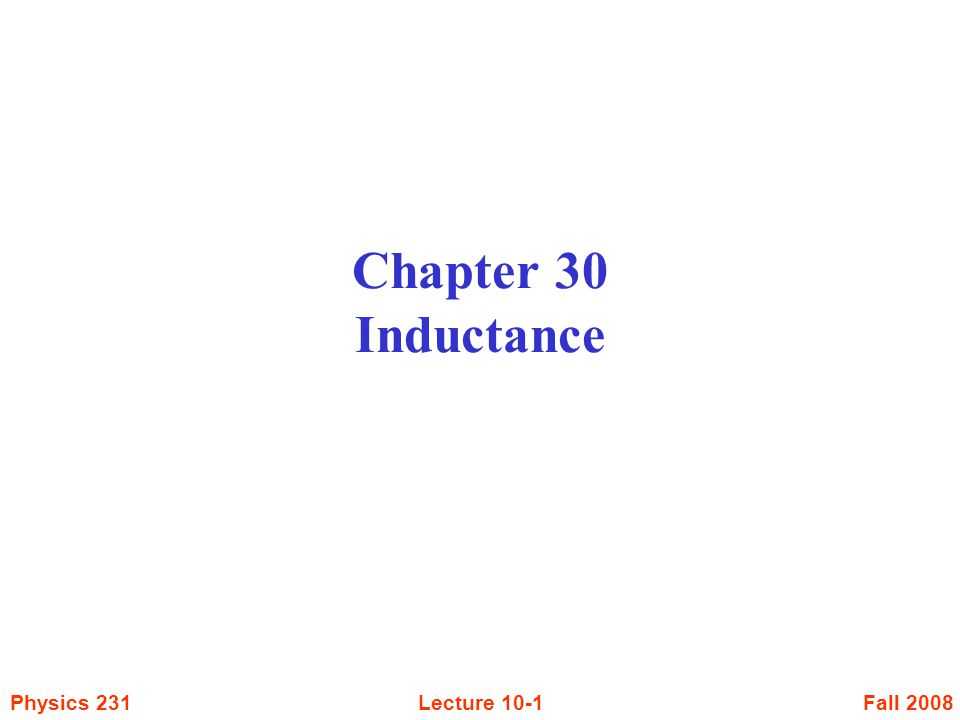 Fall 2008Physics 231Lecture 10-1 Chapter 30 Inductance