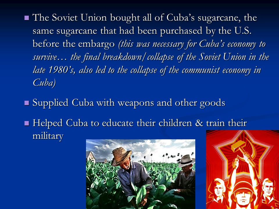 The Soviet Union bought all of Cuba's sugarcane, the same sugarcane that had been purchased by the U.S.