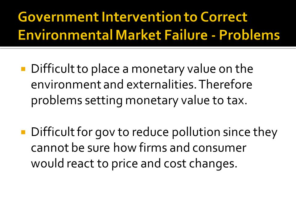  Difficult to place a monetary value on the environment and externalities.