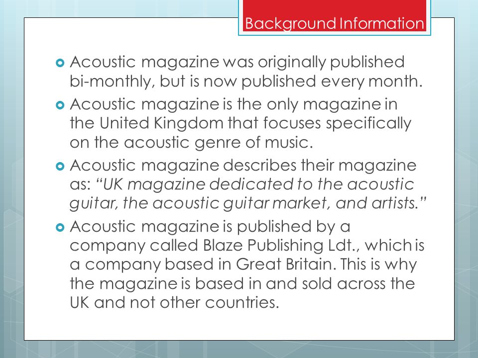 Background Information  Acoustic magazine was originally published bi-monthly, but is now published every month.
