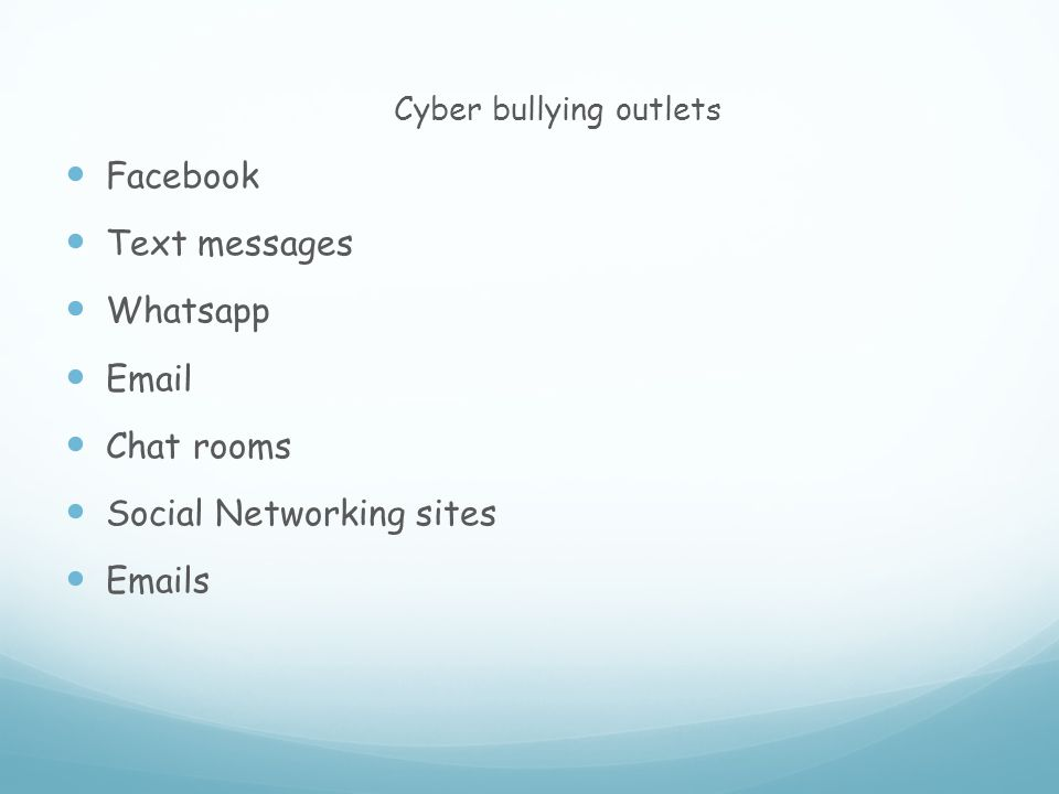 Cyber bullying outlets Facebook Text messages Whatsapp  Chat rooms Social Networking sites  s