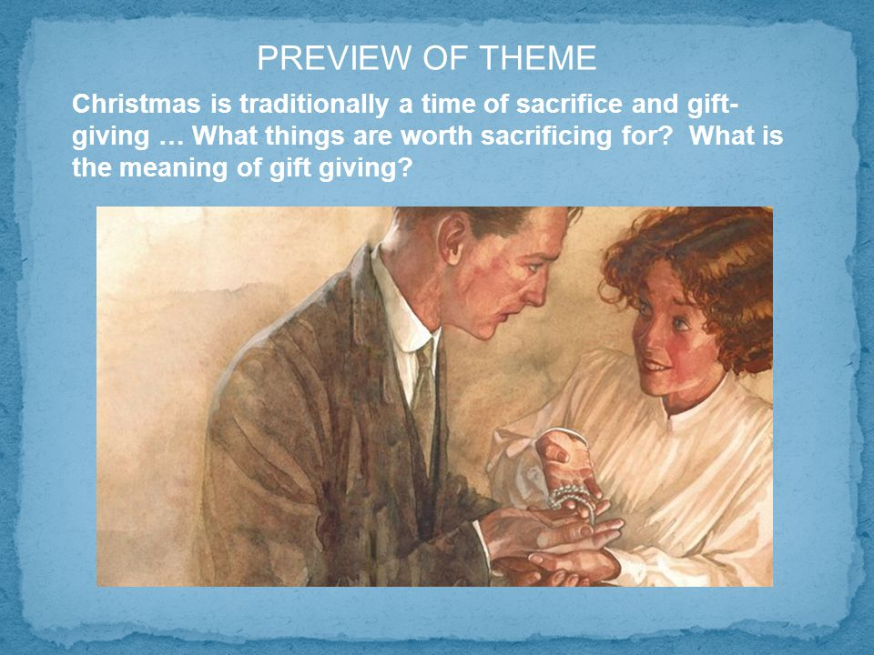 PREVIEW OF THEME Christmas is traditionally a time of sacrifice and gift- giving … What things are worth sacrificing for.