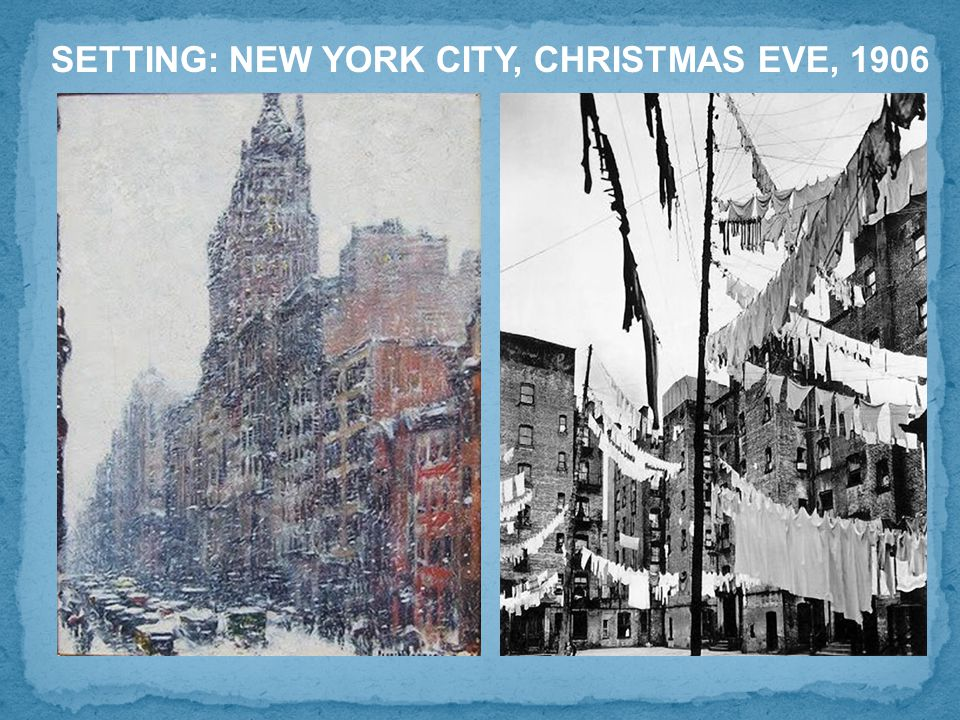 SETTING: NEW YORK CITY, CHRISTMAS EVE, 1906