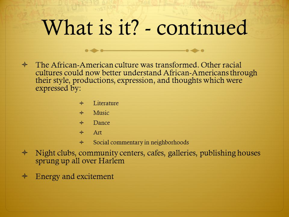 What is it. - continued  The African-American culture was transformed.