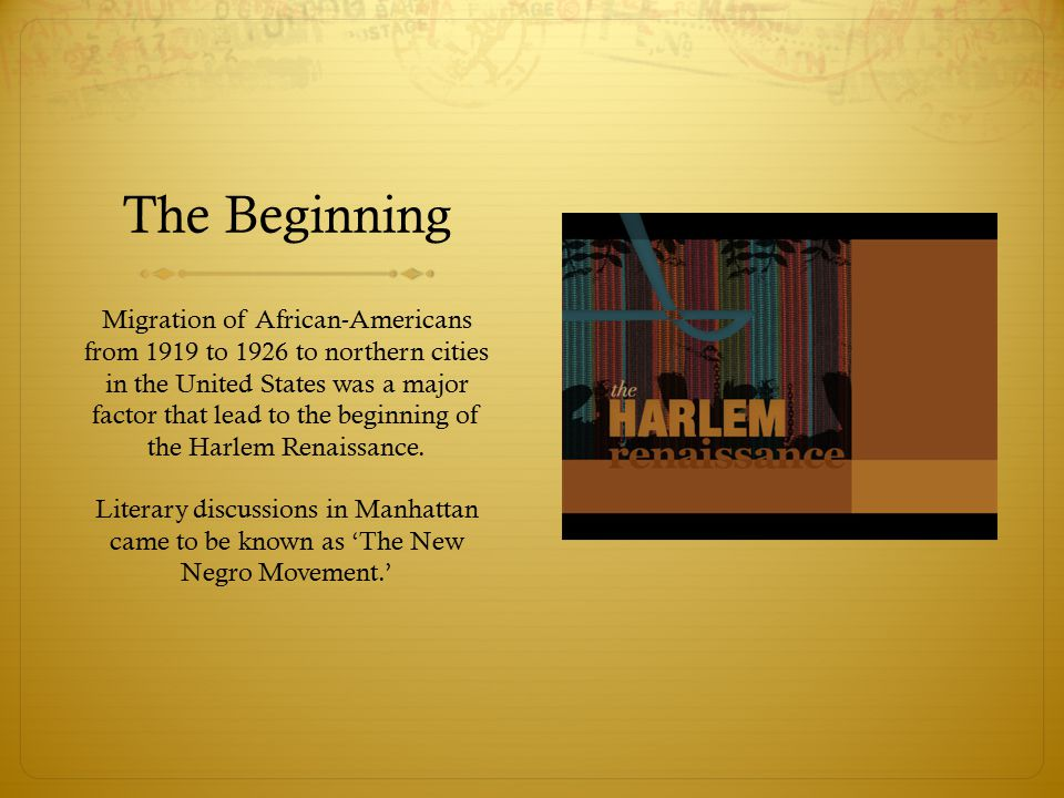 The Beginning Migration of African-Americans from 1919 to 1926 to northern cities in the United States was a major factor that lead to the beginning of the Harlem Renaissance.