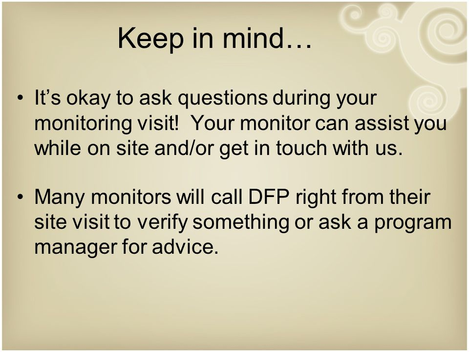 Keep in mind… It's okay to ask questions during your monitoring visit.