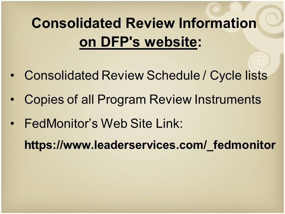 Consolidated Review Information on DFP s website: Consolidated Review Schedule / Cycle lists Copies of all Program Review Instruments FedMonitor's Web Site Link:
