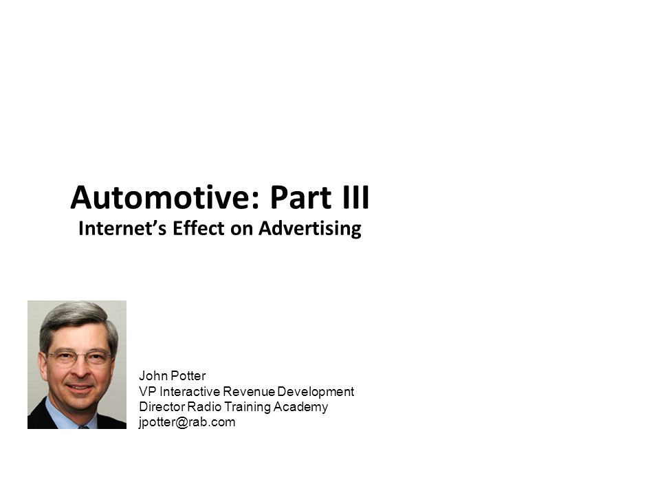 John Potter VP Interactive Revenue Development Director Radio Training Academy Automotive: Part III Internet's Effect on Advertising