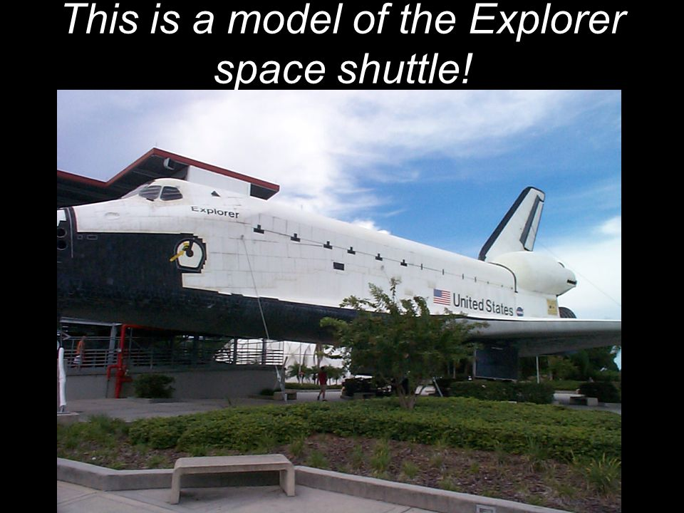 This is a model of the Explorer space shuttle!