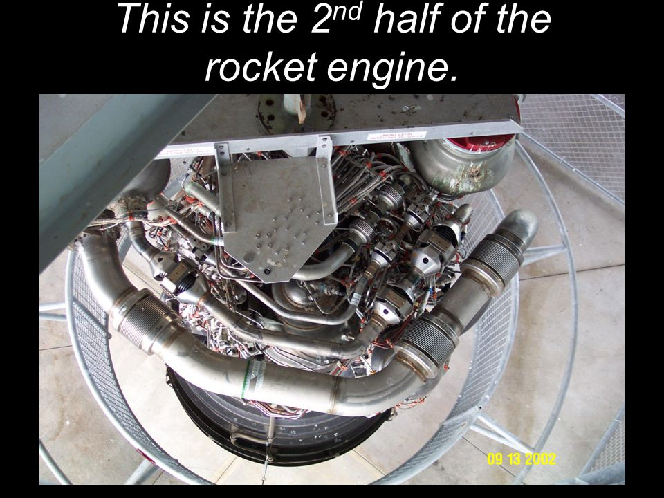 This is the 2 nd half of the rocket engine.
