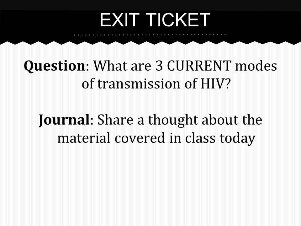 Question: What are 3 CURRENT modes of transmission of HIV.
