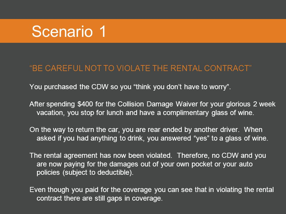 Purchasing car rental coverage what the rental contract offers scenario 1 be careful not to violate the rental contract you purchased the cdw so you platinumwayz